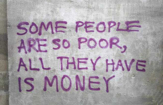 some people are so poor all they have is money